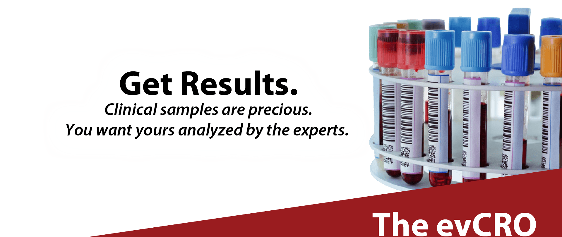 Clinical samples are precious. You want yours analyzed by the experts.